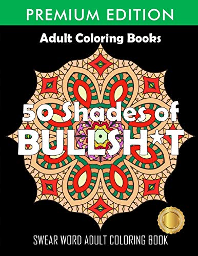 50 Shades Of Bullsh*t: Dark Edition: Swear Word Coloring Book