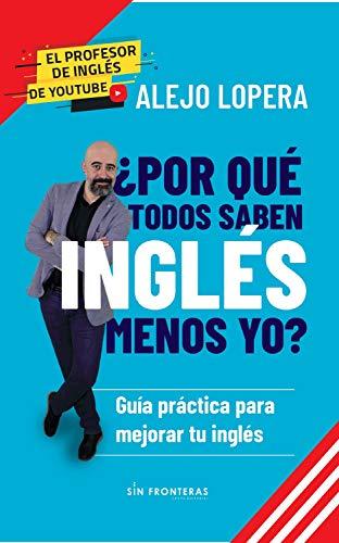 ¿Por qué todos saben inglés menos yo?: Guía práctica para mejorar tu inglés