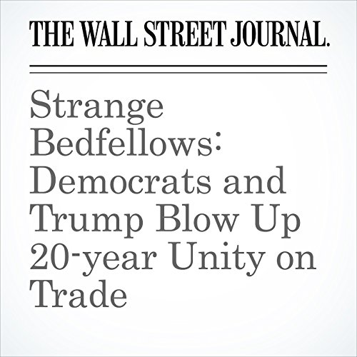 Strange Bedfellows: Democrats and Trump Blow Up 20-year Unity on Trade copertina