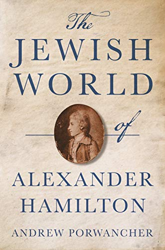 Compare Textbook Prices for The Jewish World of Alexander Hamilton  ISBN 9780691211152 by Porwancher, Andrew