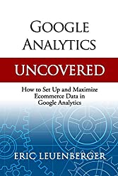 Google Analytics Uncovered: How to Set Up and Maximize Ecommerce Data in Google Analytics
