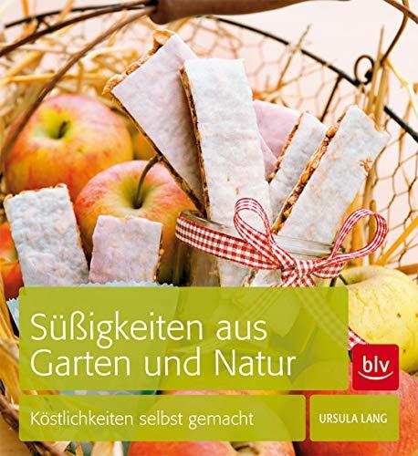 Süßigkeiten aus Garten und Natur: Köstlichkeiten selbst gemacht
