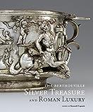 The Berthouville Silver Treasure and Roman Luxury
