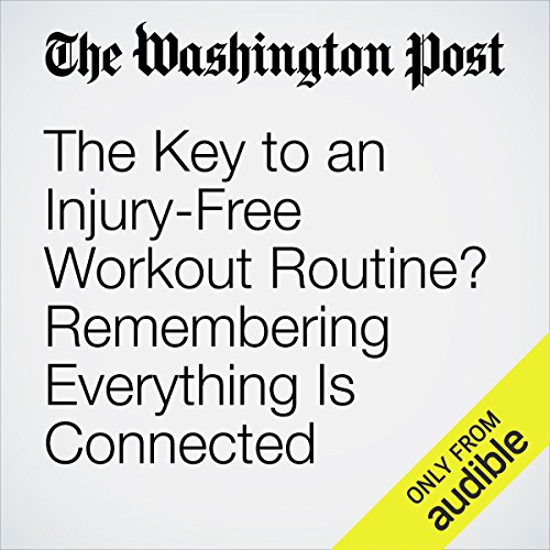 The Key to an Injury-Free Workout Routine? Remembering Everything Is Connected audiobook cover art