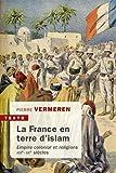 La France en terre d'islam - Empire colonial et religions