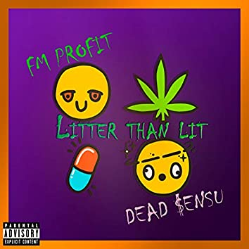 Litter than lit (feat. Dead $enzu)