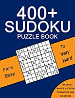 400+ Sudoku Puzzle Book: Easy to Very Hard Puzzles - Including Solving Techniques and Solutions