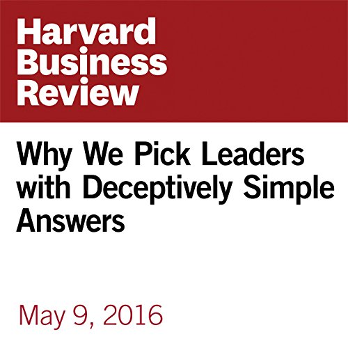 Why We Pick Leaders with Deceptively Simple Answers copertina