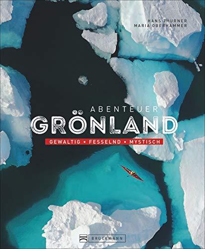 Bildband: Abenteuer Grönland. Gewaltig – fesselnd – mystisch. Einzigartige Abenteuer im Eis. Einblicke in die Kultur und das Leben der Inuit. Mit Informationen zu Trekking und Outdoor-Erlebnissen.