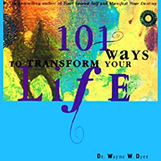 101 Ways to Transform Your Life                   By:                                                                                                                                 Dr. Wayne W. Dyer                               Narrated by:                                                                                                                                 Dr. Wayne W. Dyer                      Length: 56 mins     347 ratings     Overall 4.4