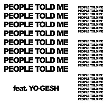 People Told Me (feat. Yo-Gesh)