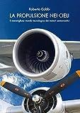 La Propulsione nei cieli: Il meraviglioso mondo tecnologico dei motori aeronautici (Aeronautica Vol. 1)