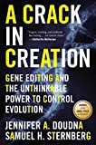 A Crack in Creation: Gene Editing and the Unthinkable Power to Control Evolution - Jennifer A. Doudna