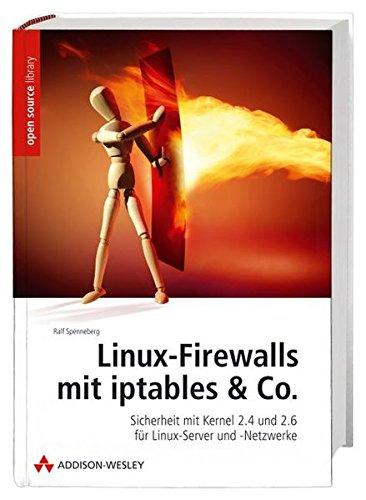 Linux-Firewalls mit iptables & Co. - Handbuch und Referenz für den Einsatz von Netfilter/iptables in Kernel 2.4 und 2.6. Von der ersten Einrichtung ... und -Netzwerke (Open Source Library)