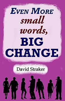 Even More small words, BIG CHANGE (English Edition) di [David Straker]
