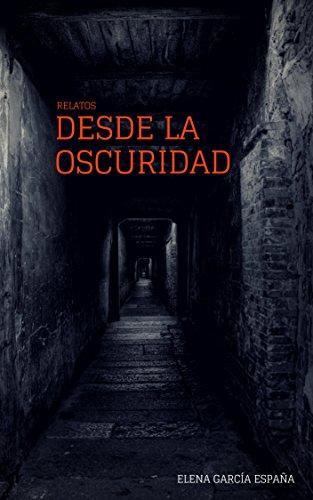 Relatos Desde la Oscuridad eBook: España, Elena García: Amazon.es ...
