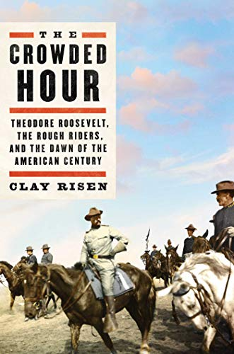 Image of The Crowded Hour: Theodore Roosevelt, the Rough Riders, and the Dawn of the American Century