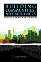 Building Communities, Not Audiences: The Future of the Arts in the United States