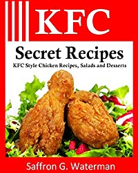 Image: KFC Secret Recipes: KFC Style Chicken Recipes, Salads and Desserts | Paperback: 50 pages | by Saffron G Waterman (Author). Publisher: CreateSpace Independent Publishing Platform (January 2, 2011)