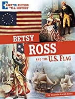 Betsy Ross and the U.s. Flag (Fact Vs. Fiction in U.s. History)
