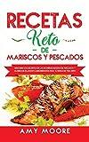 Recetas Keto de Mariscos y Pescados: Descubre los secretos de las recetas de pescados y mariscos bajos en carbohidratos increíbles para tu estilo de vida Keto