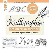 Kalligraphie. Der Quick-Start-Block: Sofort loslegen und muehelos lernen. Mit vielen Vorlagen zum Heraustrennen und Verschenken