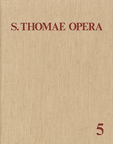 Thomas Von Aquin: Opera Omnia / Band 5: Commentaria in Scripturas