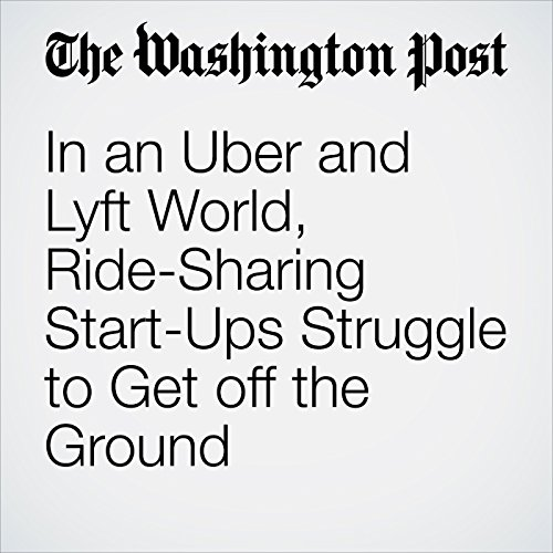 In an Uber and Lyft World, Ride-Sharing Start-Ups Struggle to Get off the Ground copertina