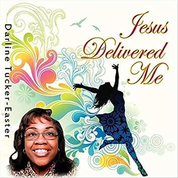 Jesus Delivered Me