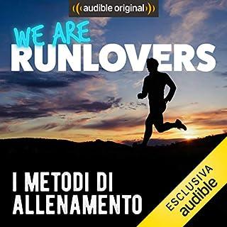 I metodi di allenamento     We are RunLovers              Di:                                                                                                                                 Runlovers                               Letto da:                                                                                                                                 Luca Sbaragli                      Durata:  37 min     14 recensioni     Totali 4,5