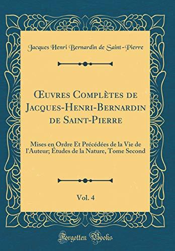 OEuvres Complètes de Jacques-Henri-Bernardin de Saint-Pierre, Vol. 4: Mises en Ordre Et Précédées de la Vie de l'Auteur; Études de la Nature, Tome Second (Classic Reprint)