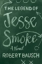 "Cover of Robert Bausch's ""The Legend of Jesse Smoke."""