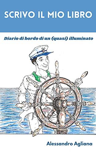 Scrivo il mio libro: Diario di bordo di un (quasi) illuminato