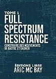 Full spectrum résistance - Tome 1, Construire des mouvements, se battre et gagner