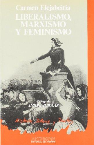 Liberalismo, Marxismo Y Feminismo (HISTORIA IDEAS Y TEXTOS)