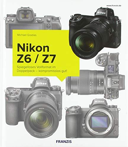 Kamerabuch Nikon Z6/Z7: Spiegelloses Vollformat im Doppelpack - kompromisslos gut!