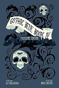 Gothic Blue Book IV: The Folklore Edition by [Jay Bonansinga, Bruce Boston, Chad P. Brown, K. Trap Jones, James Dorr, Edward J. McFadden III, g. Elmer Munson, David Massengill, Nicole DeGennaro, Cynthia Pelayo]