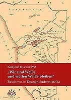 """""""Wir sind Weisse und wollen Weisse bleiben"""": Rassismus in Deutsch-Suedwestafrika"""