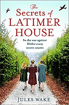 The Secrets of Latimer House: An utterly gripping World War Two novel inspired by a true story from an exciting new voice in historical fiction by [Jules Wake]