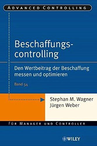 Beschaffungscontrolling: Den Wertbeitrag der Beschaffung messen und optimieren (Advanced Controlling, Band 54)