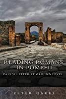 Reading Romans in Pompeii: Paul's Letter at Ground Level