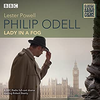 Philip Odell: Collected Cases - The Lady in a Fog     Classic Radio Crime              By:                                                                                                                                 Lester Powell                               Narrated by:                                                                                                                                 Robert Beatty                      Length: 3 hrs and 45 mins     32 ratings     Overall 4.4