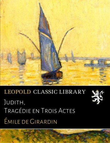 Judith, Tragédie en Trois Actes