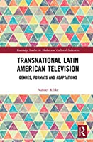 Transnational Latin American Television: Genres, Formats and Adaptations (Routledge Studies in Media and Cultural Industries)