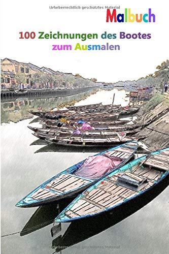 Malbuch 100 Zeichnungen des Bootes zum Ausmalen: Ein gutes Buch der Größe 6 x 9 Zoll für Hobby, Spaß, Unterhaltung und Kolorierung von Boot ... Jugendliche, Erwachsene, Männer und Frauen