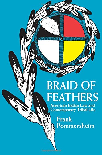 Compare Textbook Prices for Braid of Feathers: American Indian Law and Contemporary Tribal Life First Edition Edition ISBN 9780520208940 by Pommersheim, Frank