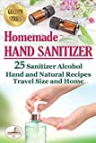 Homemade Hand Sanitizer: 25 Sanitizer Alcohol Hand and Natural Recipes. Travel Size and Home