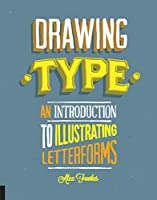 Drawing Type: An Introduction to Illustrating Letterforms