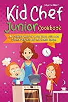 Kid Chef Junior Cookbook: The Complete Guide for Young Chefs, with many Culinary Skills and Easy and Healthy Recipes