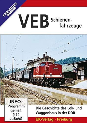 VEB Schienenfahrzeuge - Die Geschichte des Lok- und Waggonbaus in der DDR